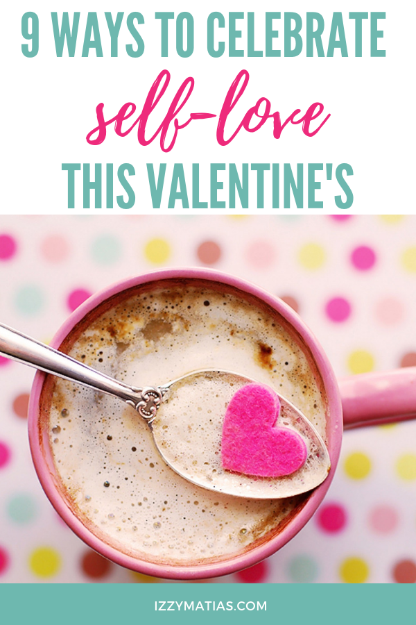 Valentine's is all about celebrating love, so take this season of love to focus on you. Here are nine ways you can celebrate self-love this valentine's! #selflove #valentines