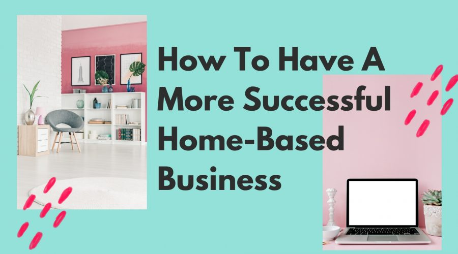 how to have a more successful home-based business