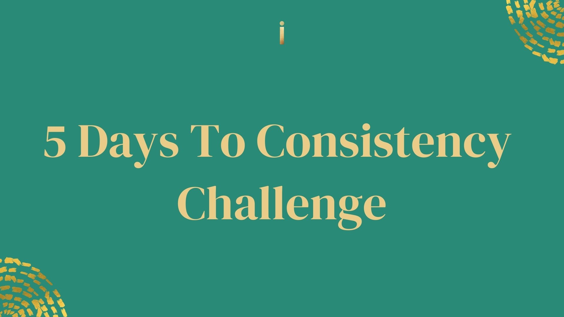 5 days to consistency challenge